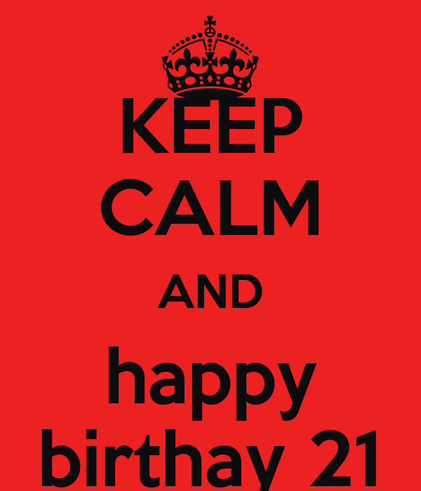 KEEP CALM AND happy birthay 21