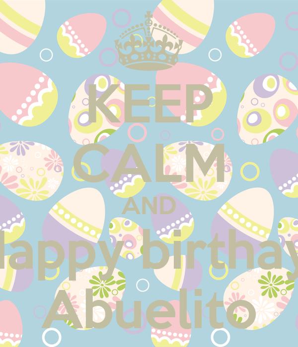 KEEP CALM AND Happy birthay  Abuelito