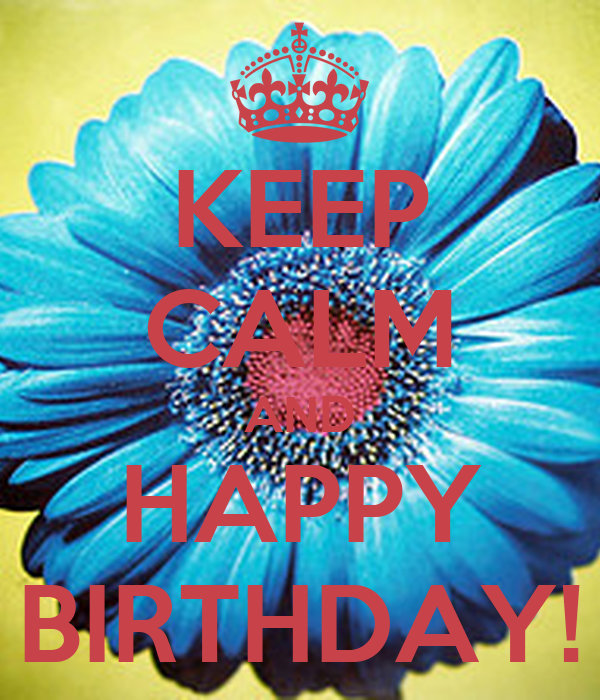 KEEP CALM AND HAPPY BIRTHDAY!