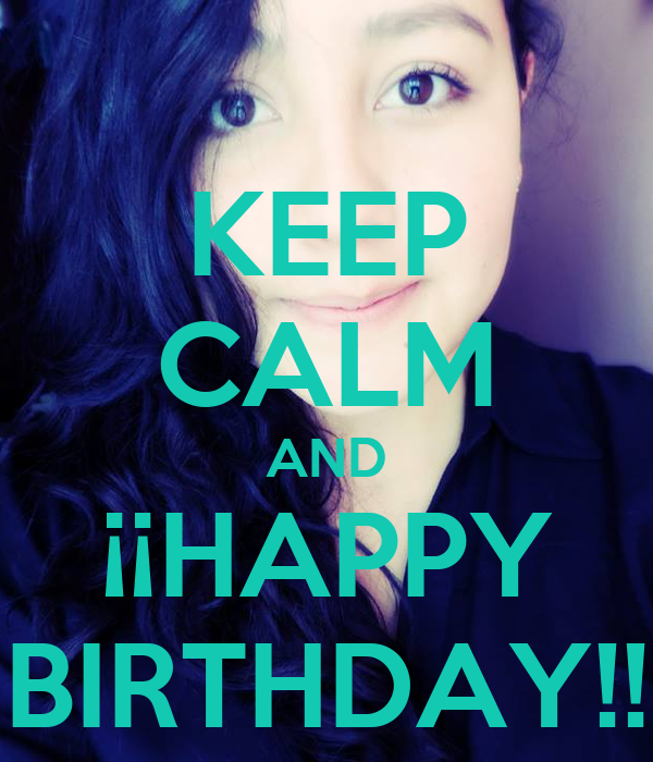 KEEP CALM AND ¡¡HAPPY BIRTHDAY!!
