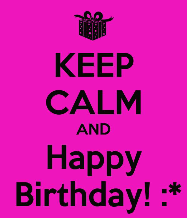 KEEP CALM AND Happy  Birthday! :*