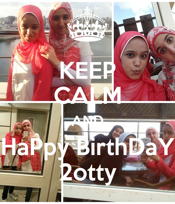 KEEP CALM AND HaPpy BirthDaY 2otty