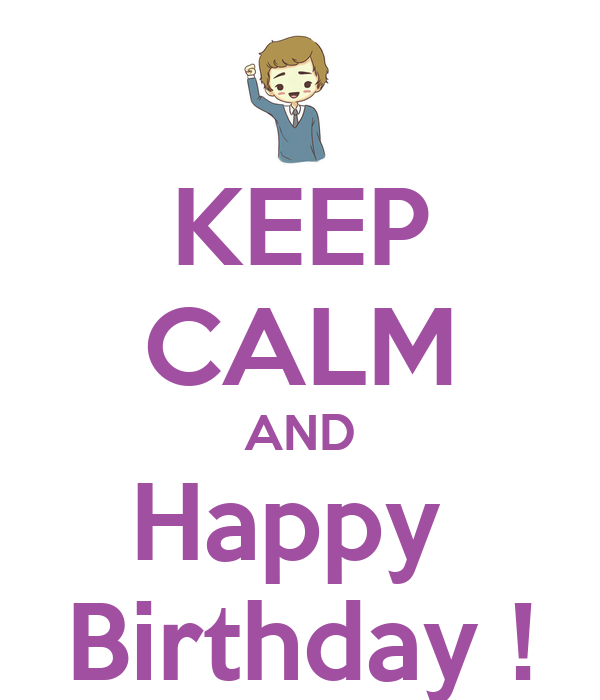 KEEP CALM AND Happy  Birthday !