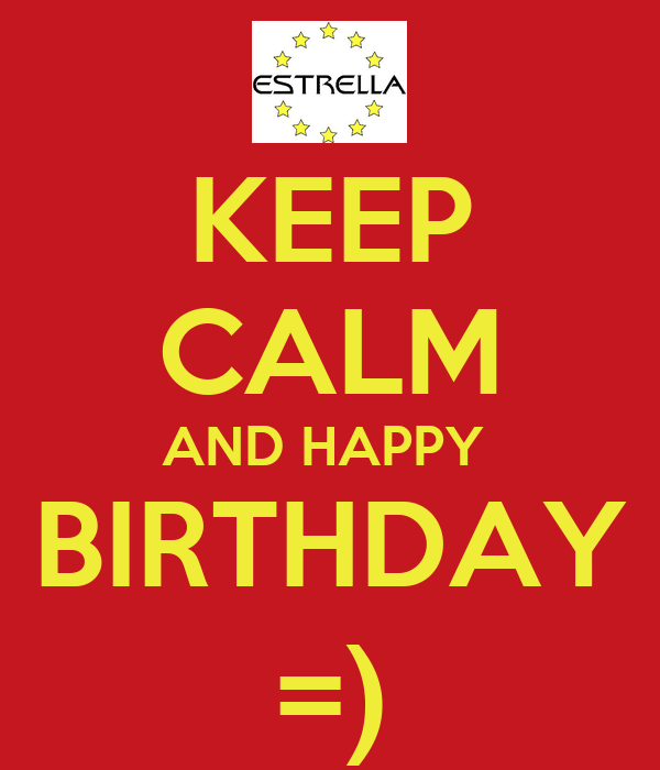 KEEP CALM AND HAPPY  BIRTHDAY =)