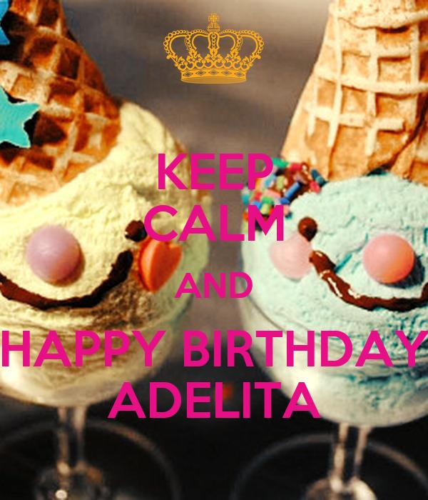 KEEP CALM AND HAPPY BIRTHDAY ADELITA