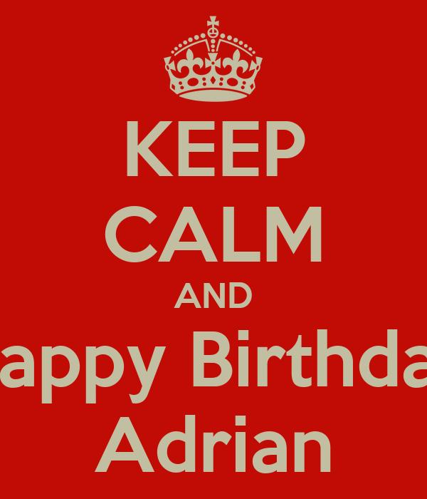 KEEP CALM AND Happy Birthday Adrian