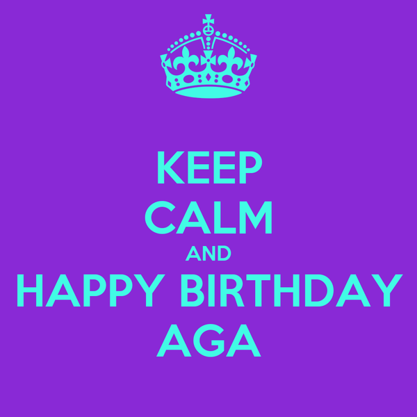 KEEP CALM AND HAPPY BIRTHDAY AGA