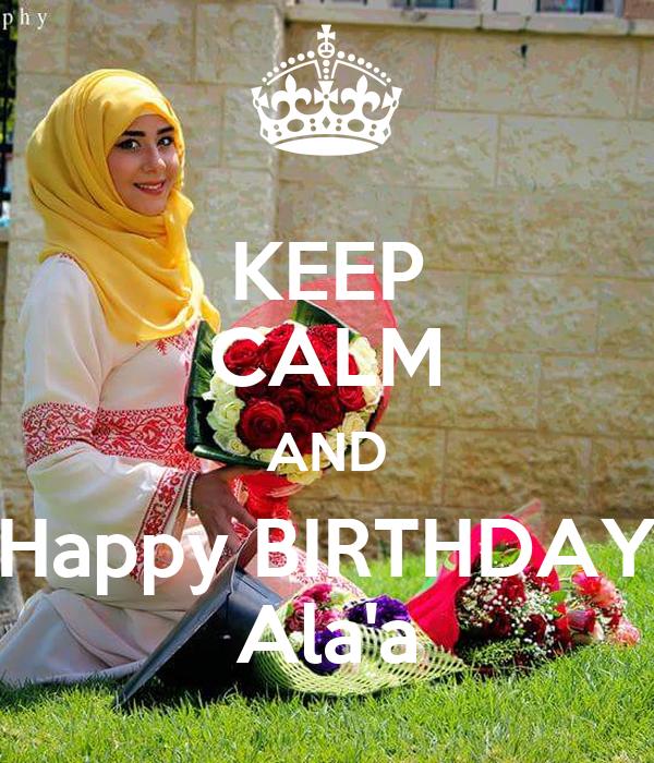 KEEP CALM AND Happy BIRTHDAY Ala'a