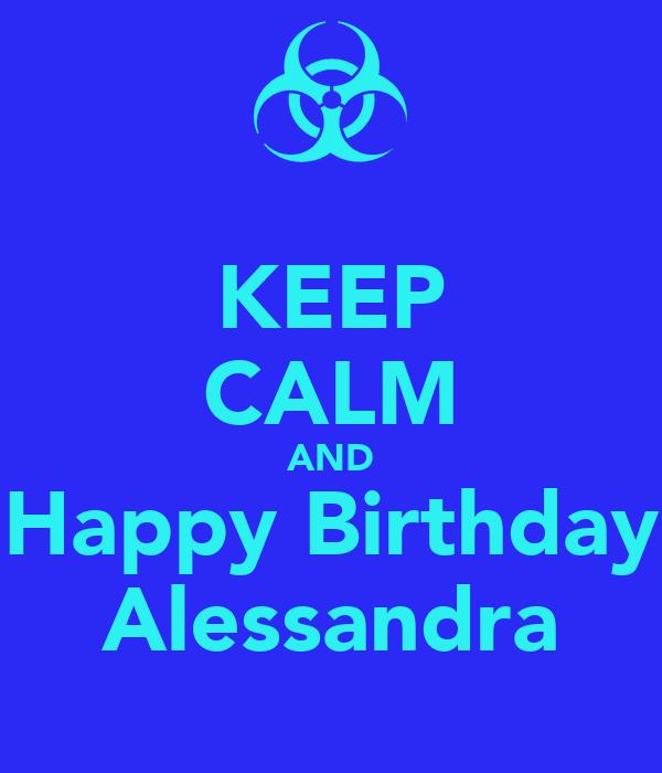 KEEP CALM AND Happy Birthday Alessandra