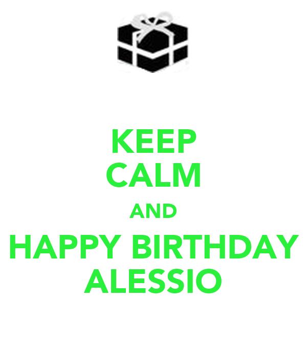 KEEP CALM AND HAPPY BIRTHDAY ALESSIO