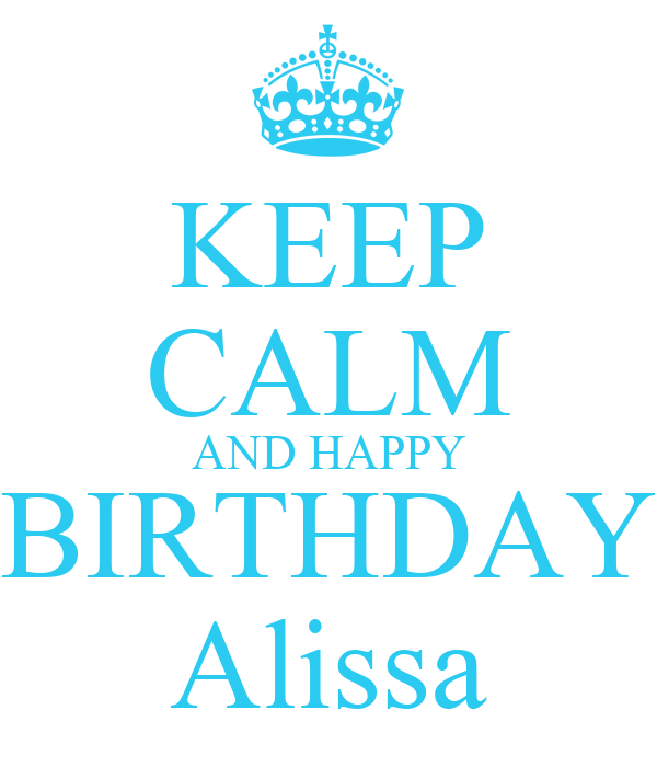 KEEP CALM AND HAPPY BIRTHDAY Alissa