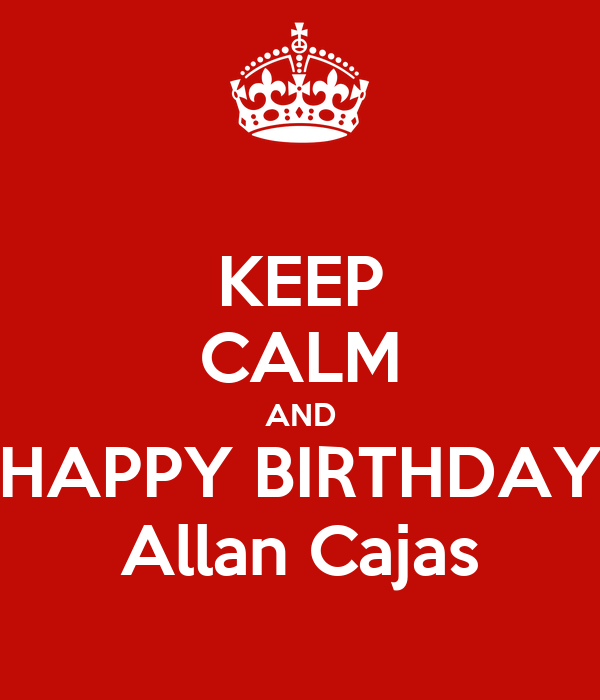 KEEP CALM AND HAPPY BIRTHDAY Allan Cajas