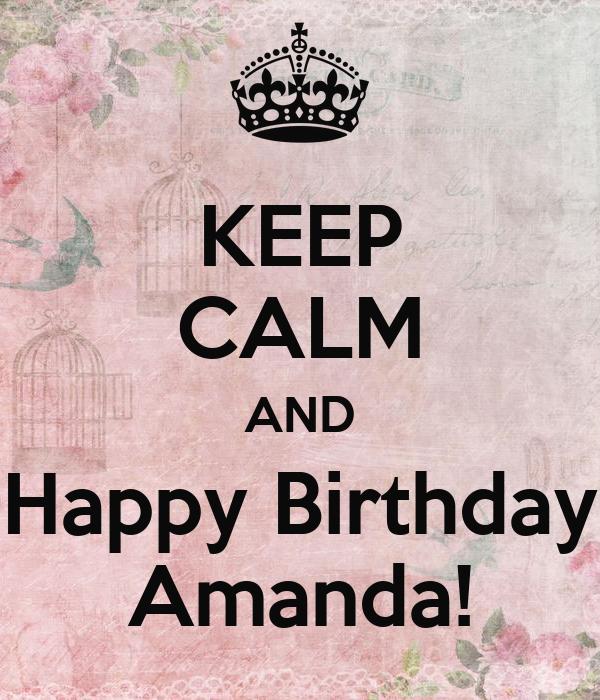 KEEP CALM AND Happy Birthday Amanda!