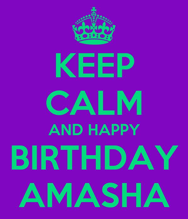 KEEP CALM AND HAPPY BIRTHDAY AMASHA