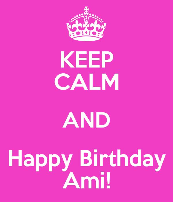 KEEP CALM AND Happy Birthday Ami!