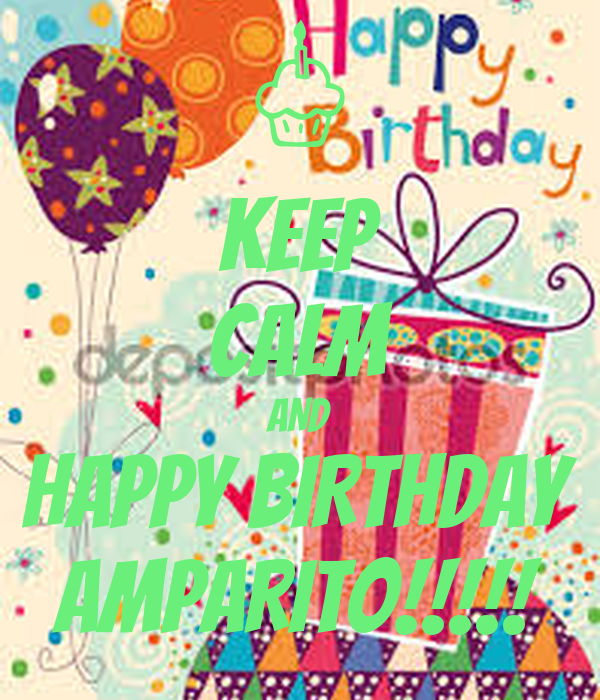 KEEP CALM AND HAPPY BIRTHDAY AMPARITO!!!!!