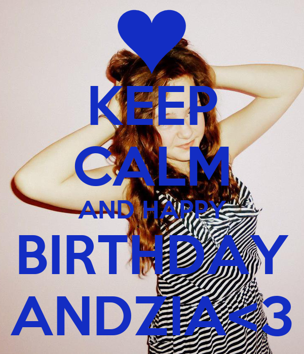 KEEP CALM AND HAPPY BIRTHDAY ANDZIA<3