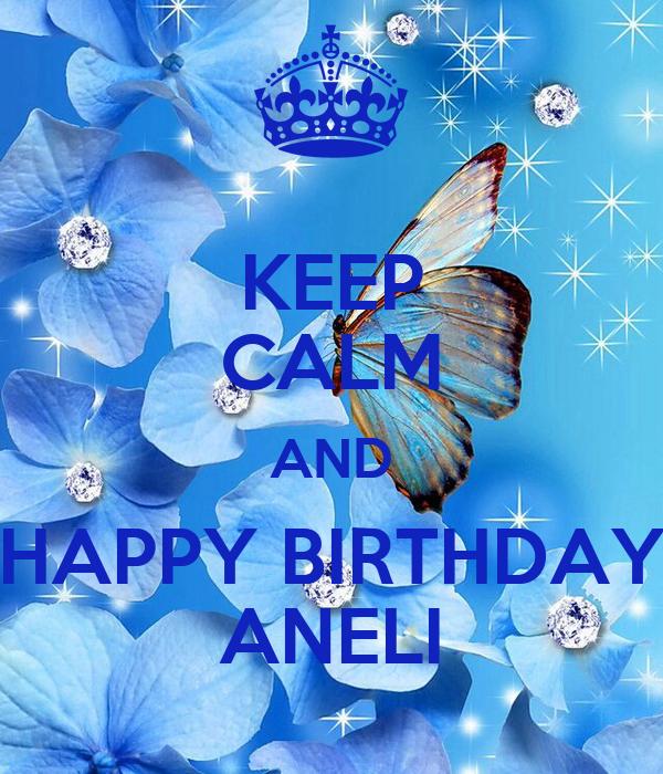 KEEP CALM AND HAPPY BIRTHDAY ANELI
