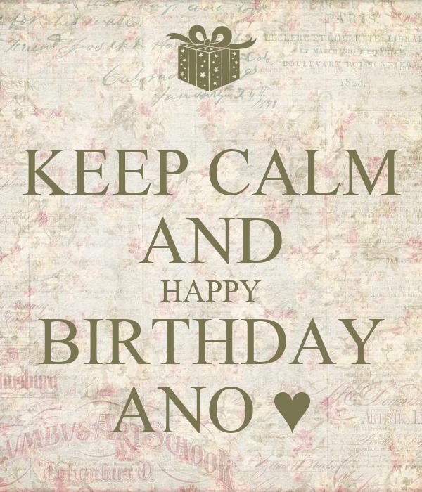 KEEP CALM AND HAPPY BIRTHDAY ANO ♥