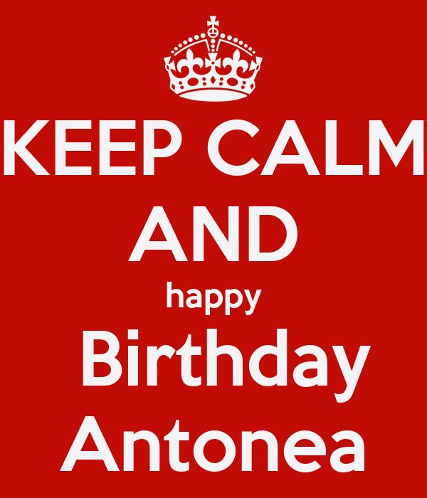 KEEP CALM AND happy  Birthday Antonea