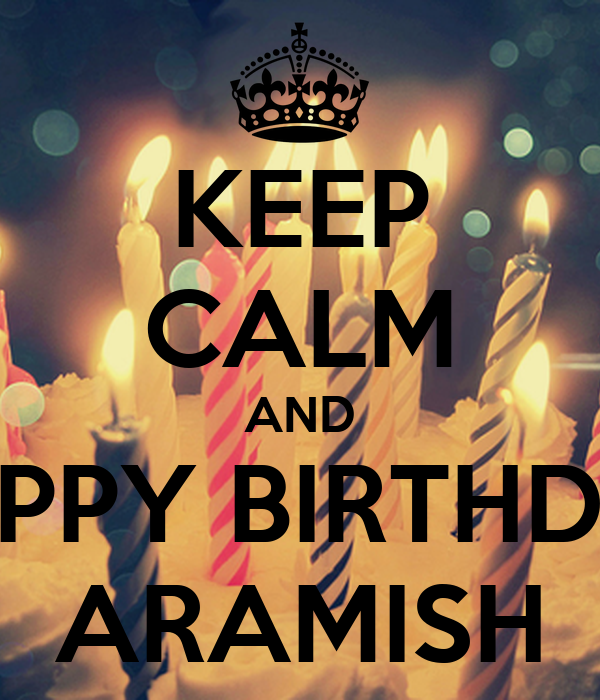 KEEP CALM AND HAPPY BIRTHDAY ARAMISH