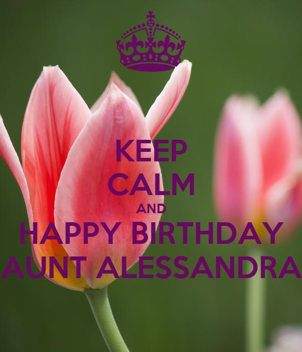 KEEP CALM AND HAPPY BIRTHDAY AUNT ALESSANDRA