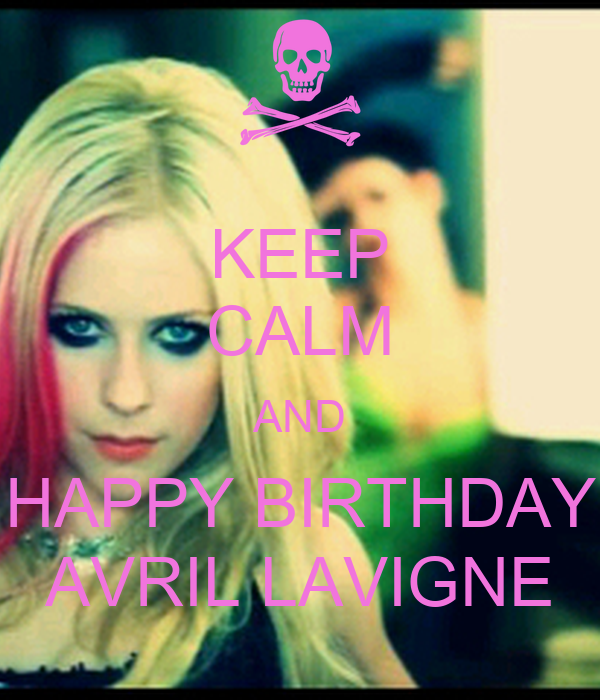 KEEP CALM AND HAPPY BIRTHDAY AVRIL LAVIGNE