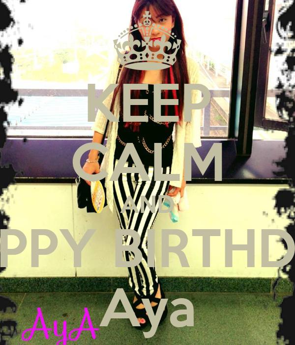 KEEP CALM AND HAPPY BIRTHDAY Aya