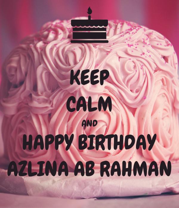 KEEP CALM AND HAPPY BIRTHDAY AZLINA AB RAHMAN