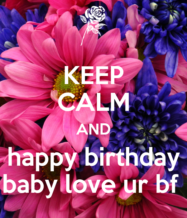 KEEP CALM AND happy birthday baby love ur bf