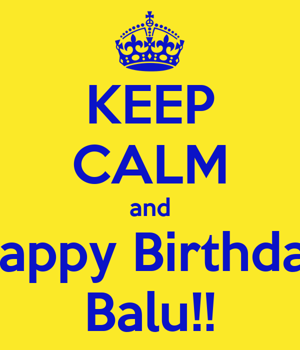 KEEP CALM and Happy Birthday Balu!!