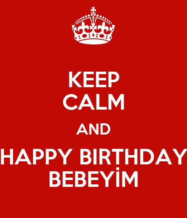 KEEP CALM AND HAPPY BIRTHDAY BEBEYİM