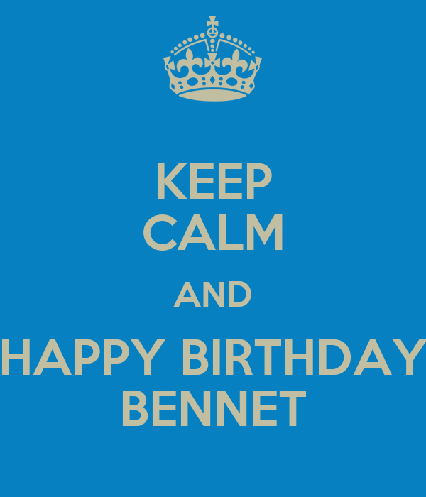 KEEP CALM AND HAPPY BIRTHDAY BENNET
