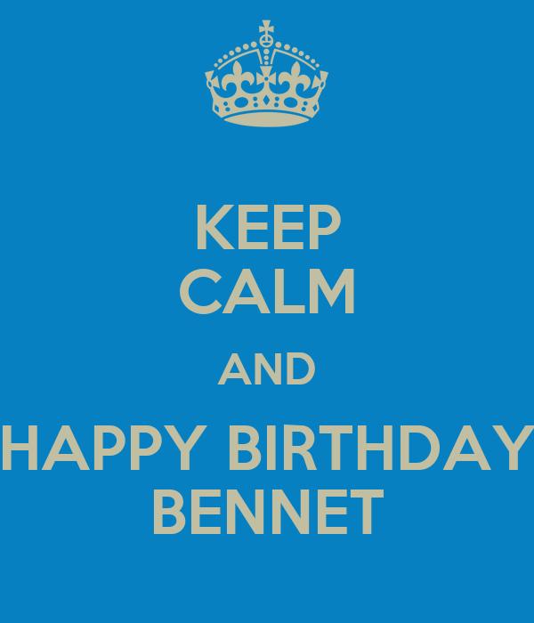 KEEP CALM AND HAPPY BIRTHDAY BENNET