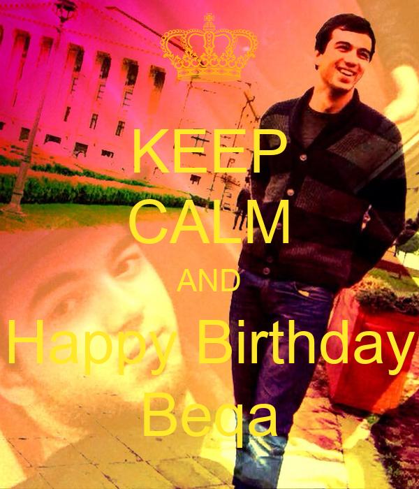 KEEP CALM AND Happy Birthday Beqa
