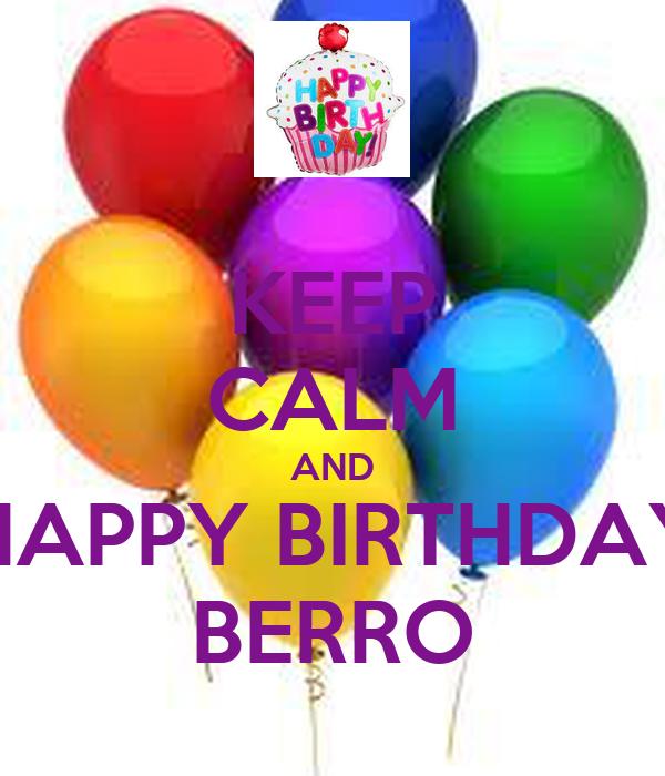 KEEP CALM AND HAPPY BIRTHDAY BERRO