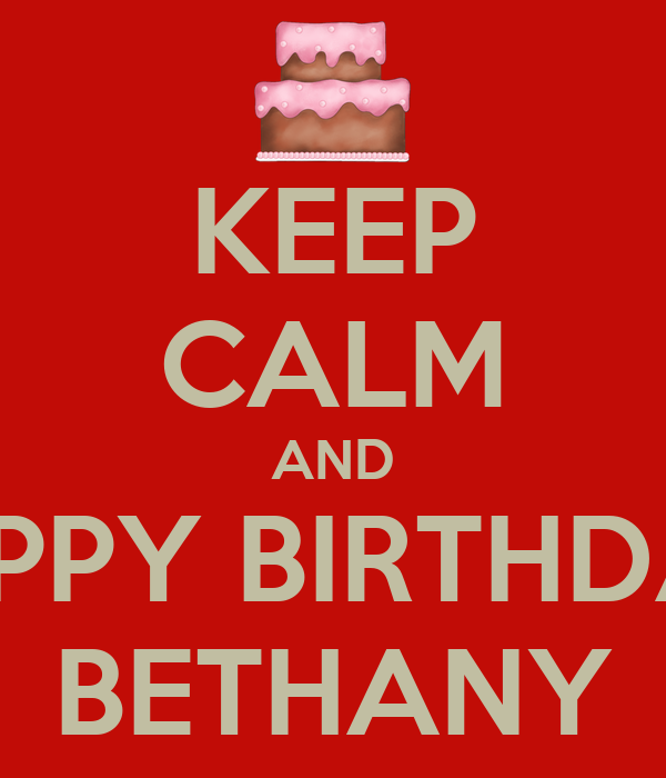 KEEP CALM AND HAPPY BIRTHDAY  BETHANY