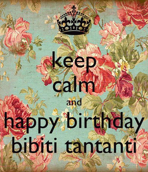keep calm and happy birthday bibiti tantanti