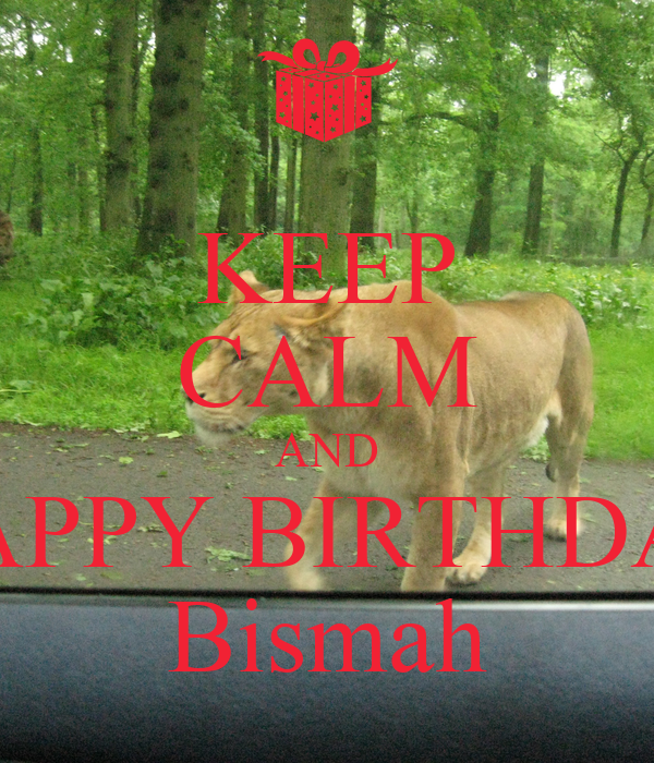 KEEP CALM AND HAPPY BIRTHDAY Bismah