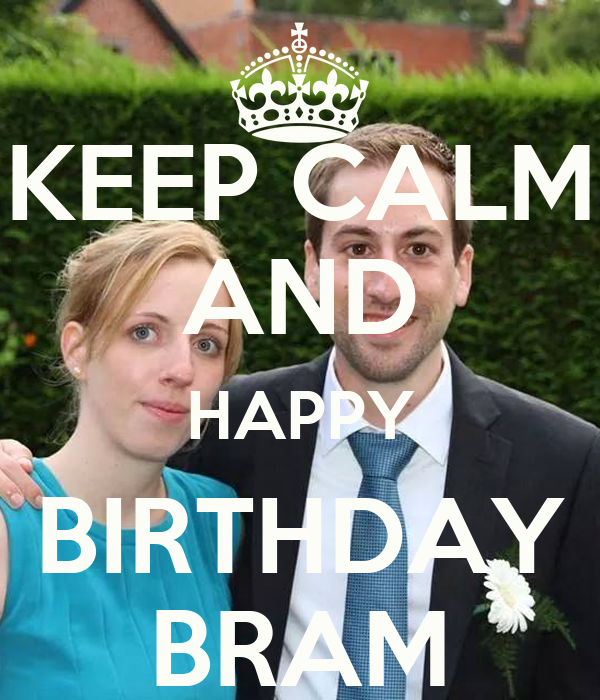 KEEP CALM AND HAPPY BIRTHDAY BRAM