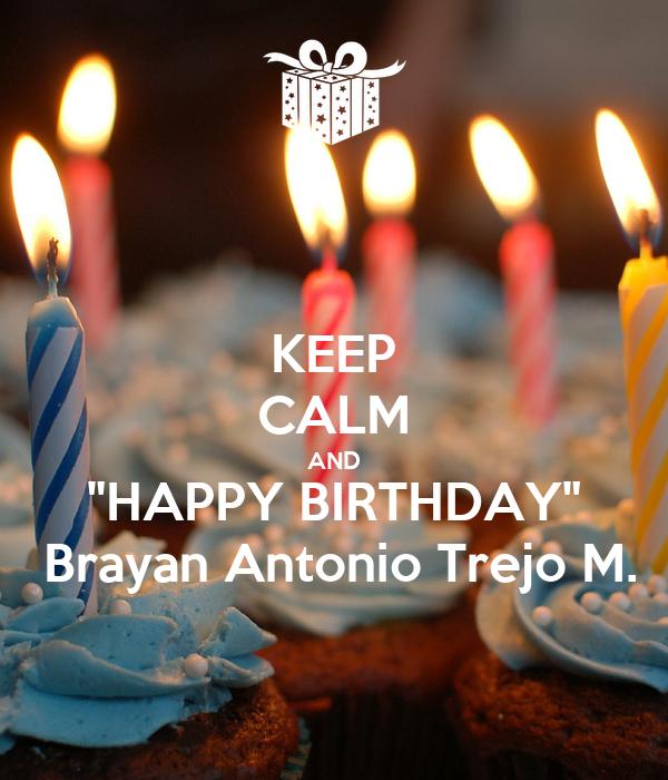 "KEEP CALM AND ""HAPPY BIRTHDAY""  Brayan Antonio Trejo M."