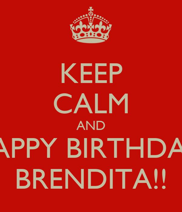 KEEP CALM AND HAPPY BIRTHDAY  BRENDITA!!