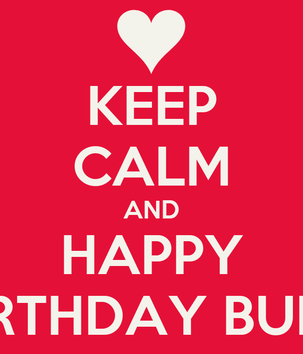 KEEP CALM AND HAPPY BIRTHDAY BUBU