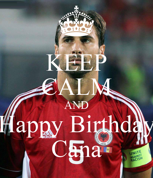 KEEP CALM AND Happy Birthday Cana