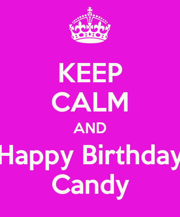 KEEP CALM AND Happy Birthday Candy Poster H Keep CalmoMatic