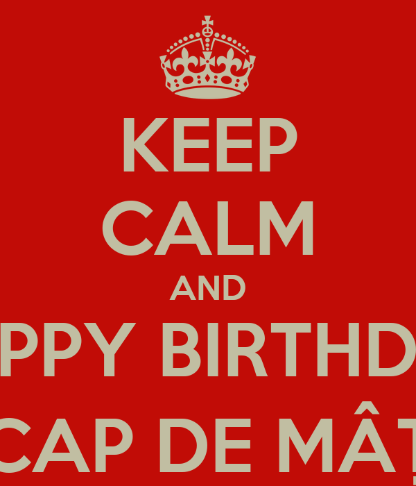 KEEP CALM AND HAPPY BIRTHDAY CAP DE MÂȚ
