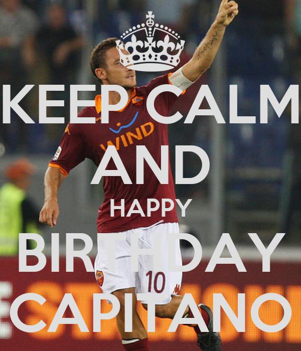 KEEP CALM AND HAPPY BIRTHDAY CAPITANO