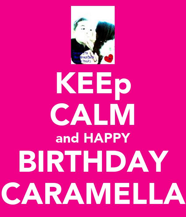 KEEp CALM and HAPPY BIRTHDAY CARAMELLA