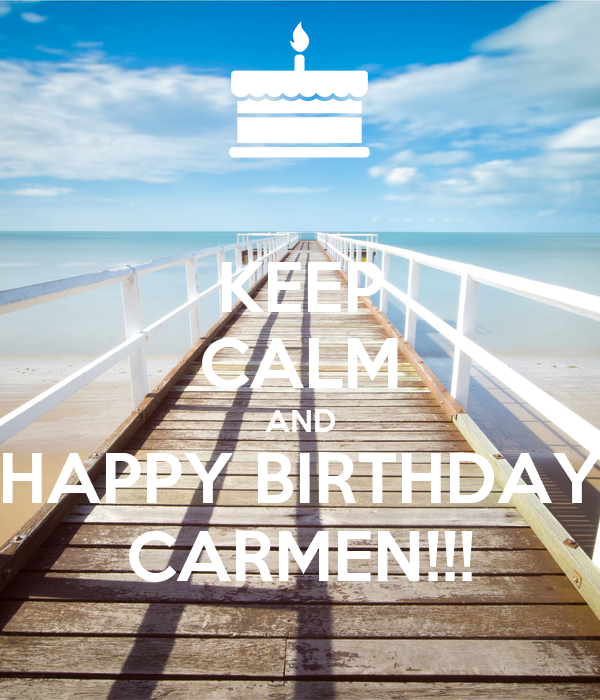 Keep calm and happy birthday carmen poster marcia - Happy birthday carmen images ...