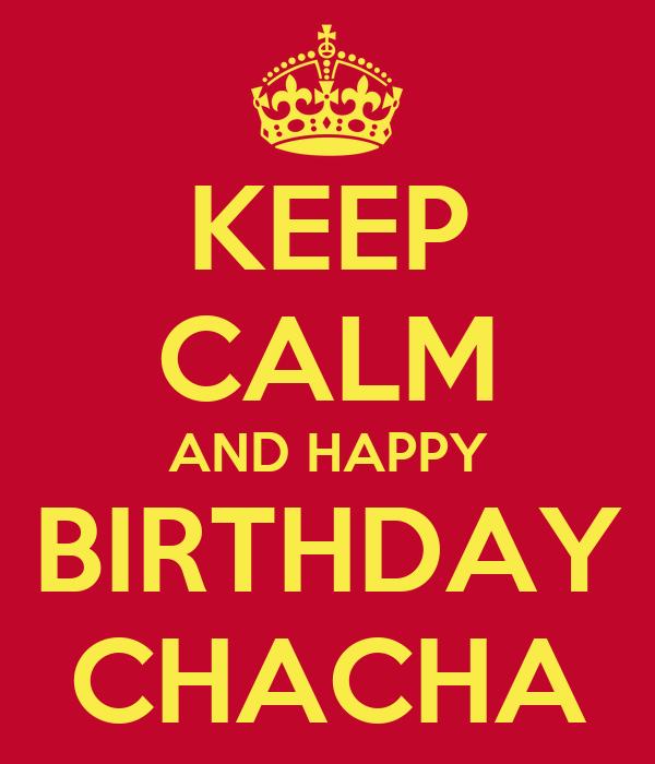 KEEP CALM AND HAPPY BIRTHDAY CHACHA